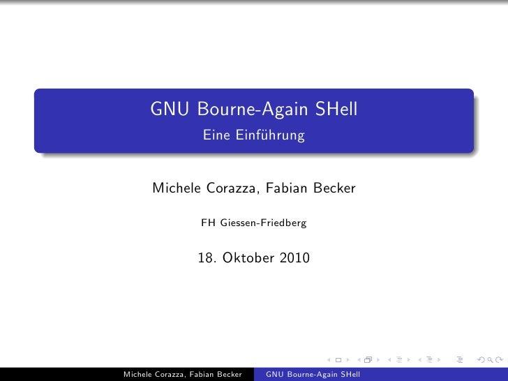GNU Bourne-Again SHell                     Eine Einf¨hrung                              u          Michele Corazza, Fabian...