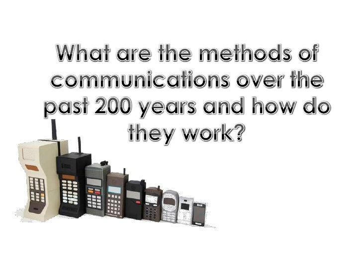 What are the methods of communications over the past 200 years and how do they work?<br />