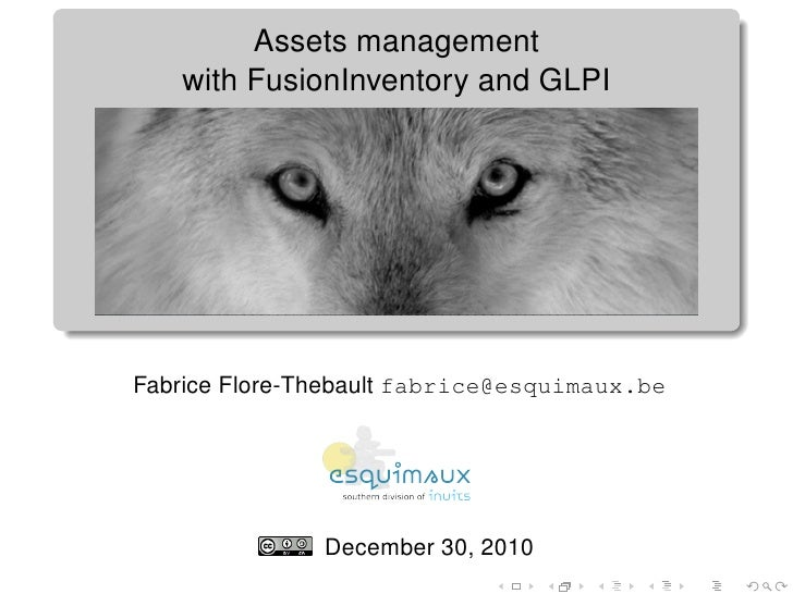 Assets management   with FusionInventory and GLPIFabrice Flore-Thebault fabrice@esquimaux.be               December 30, 2010