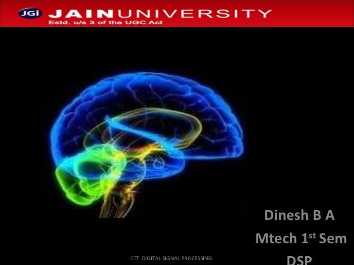 SEMINAR ON BLUE BRAIN Dinesh B A Mtech 1 st  Sem DSP CET  DIGITAL SIGNAL PROCESSING