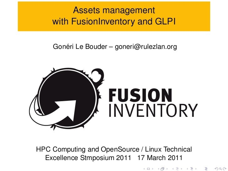Assets management    with FusionInventory and GLPI       ´    Goneri Le Bouder – goneri@rulezlan.orgHPC Computing and Open...