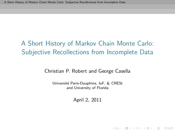 A Short History of Markov Chain Monte Carlo: Subjective Recollections from Incomplete Data            A Short History of M...