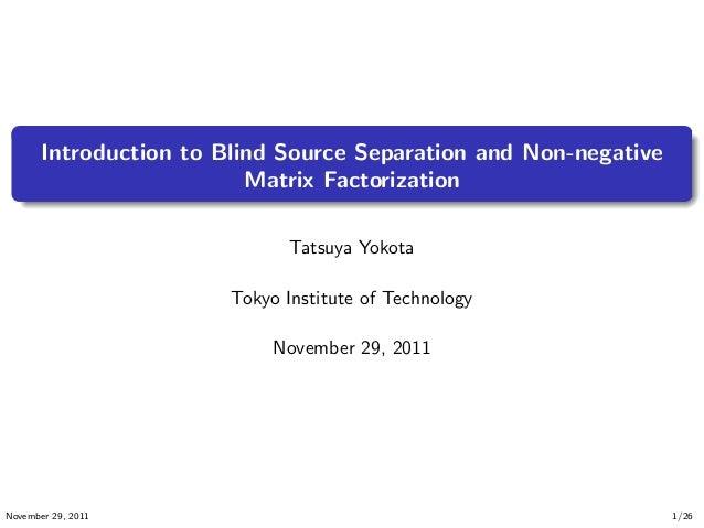 . . . .. . . Introduction to Blind Source Separation and Non-negative Matrix Factorization Tatsuya Yokota Tokyo Institute ...