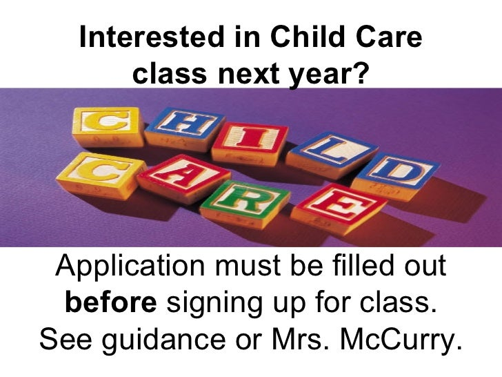 Interested in Child Care class next year? Application must be filled out  before  signing up for class. See guidance or Mr...