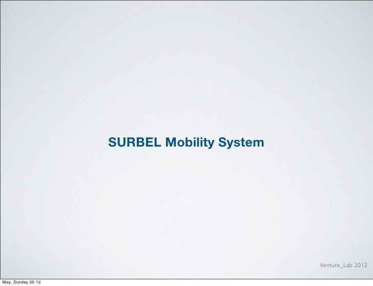 SURBEL Mobility System                                             Venture_Lab 2012May, Sunday 20 12