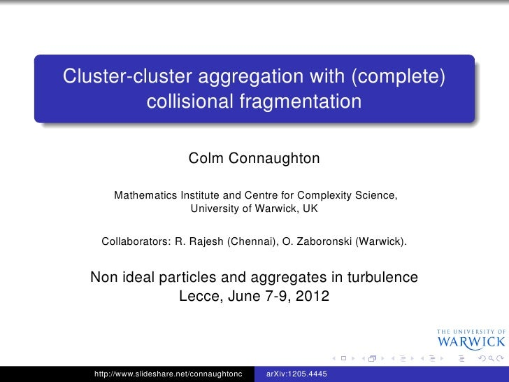 Cluster-cluster aggregation with (complete)          collisional fragmentation                           Colm Connaughton ...