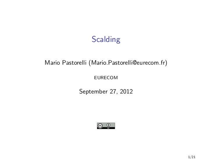 ScaldingMario Pastorelli (Mario.Pastorelli@eurecom.fr)                  EURECOM            September 27, 2012             ...