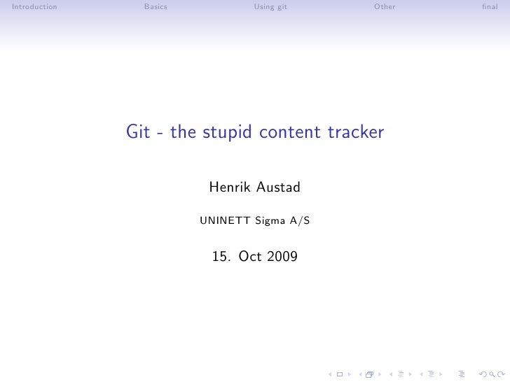 Introduction     Basics           Using git   Other   final                    Git - the stupid content tracker            ...