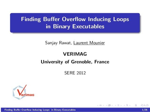Finding Buffer Overflow Inducing Loops                      in Binary Executables                                 Sanjay Raw...