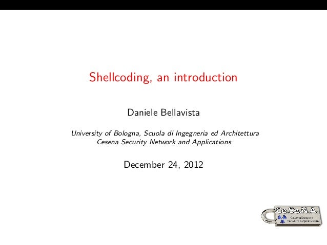 Shellcoding, an introduction                 Daniele BellavistaUniversity of Bologna, Scuola di Ingegneria ed Architettura...