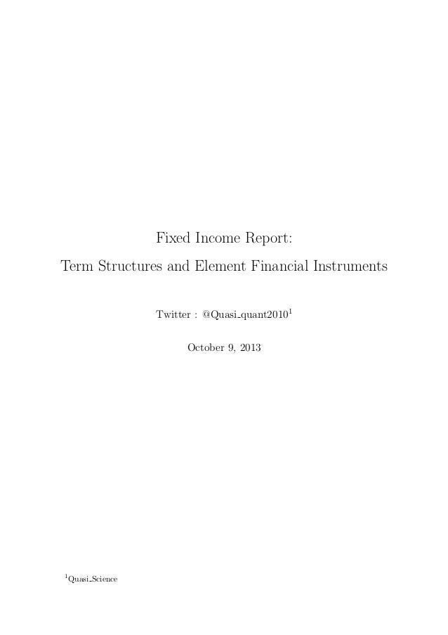 Fixed Income Report: Term Structures and Element Financial Instruments Twitter : @Quasi quant20101 October 9, 2013 1Quasi ...