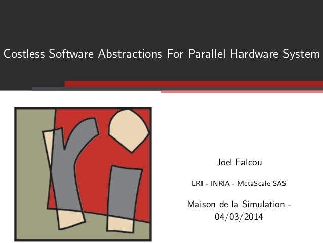 Costless Software Abstractions For Parallel Hardware System  Joel Falcou LRI - INRIA - MetaScale SAS  Maison de la Simulat...