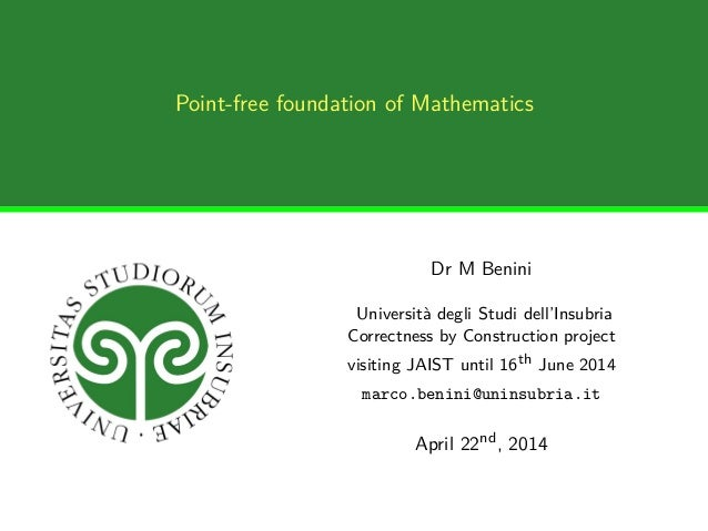 Point-free foundation of Mathematics Dr M Benini Università degli Studi dell'Insubria Correctness by Construction project ...