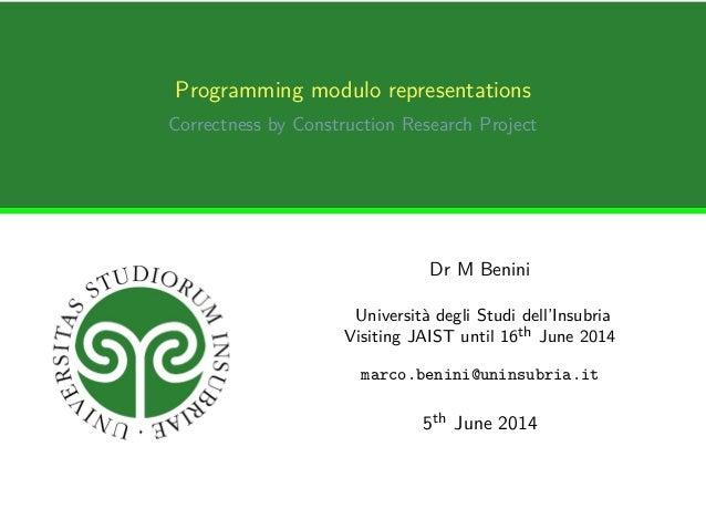 Programming modulo representations Correctness by Construction Research Project Dr M Benini Università degli Studi dell'In...