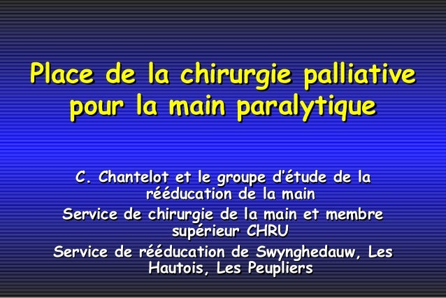 Place de la chirurgie palliativePlace de la chirurgie palliative pour la main paralytiquepour la main paralytique C. Chant...