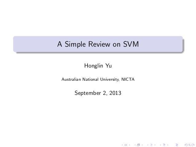 A Simple Review on SVM Honglin Yu Australian National University, NICTA September 2, 2013
