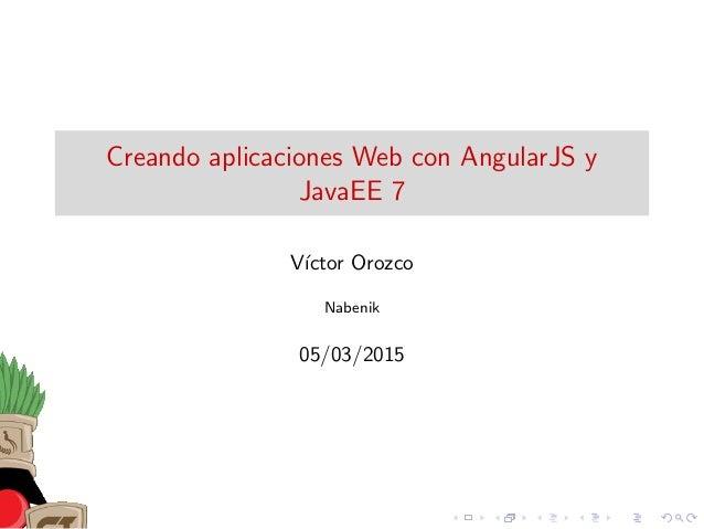 Creando aplicaciones Web con AngularJS y JavaEE 7 V´ıctor Orozco Nabenik 05/03/2015