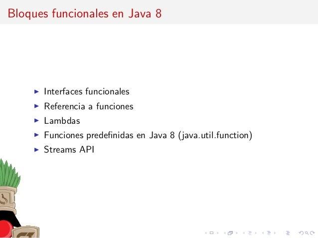 Bloques funcionales en Java 8 Interfaces funcionales Referencia a funciones Lambdas Funciones predefinidas en Java 8 (java....