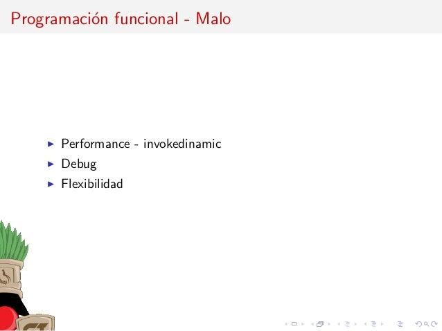 Programaci´on funcional - Malo Performance - invokedinamic Debug Flexibilidad