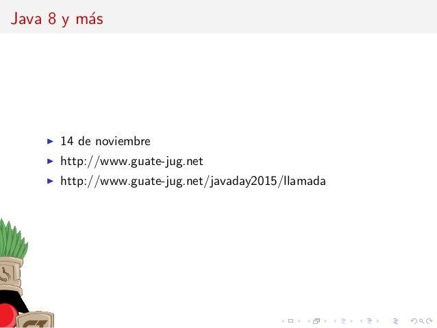 Java 8 y m´as 14 de noviembre http://www.guate-jug.net http://www.guate-jug.net/javaday2015/llamada
