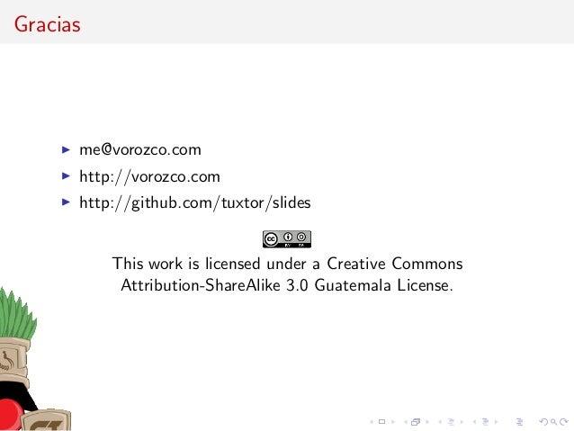 Gracias me@vorozco.com http://vorozco.com http://github.com/tuxtor/slides This work is licensed under a Creative Commons A...