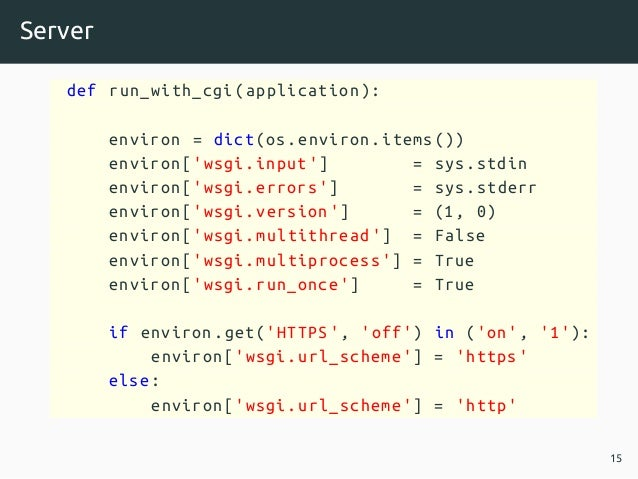 Server def run_with_cgi(application ): environ = dict(os.environ.items ()) environ['wsgi.input '] = sys.stdin environ['wsg...
