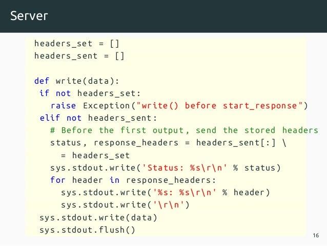 "Server headers_set = [] headers_sent = [] def write(data): if not headers_set: raise Exception(""write () before start_resp..."