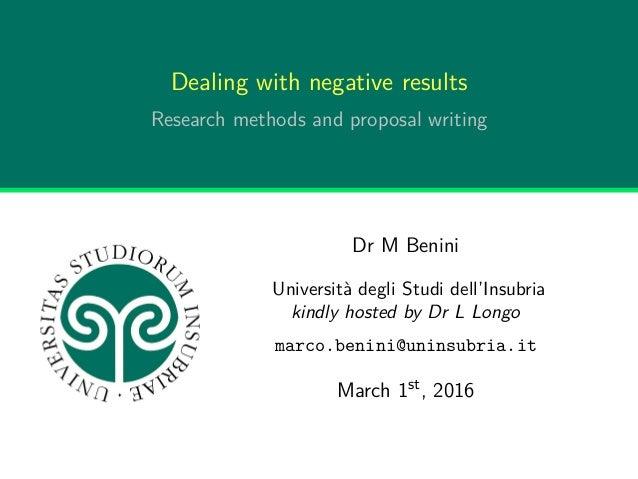 Dealing with negative results Research methods and proposal writing Dr M Benini Università degli Studi dell'Insubria kindl...