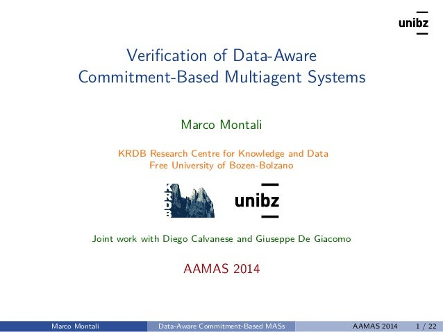 Verification of Data-Aware Commitment-Based Multiagent Systems Marco Montali KRDB Research Centre for Knowledge and Data Fr...