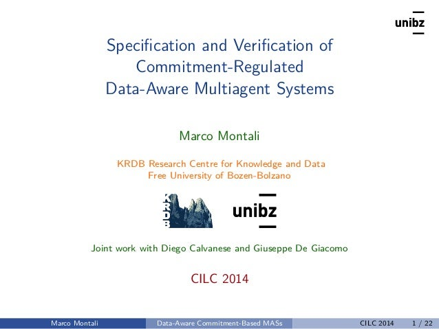 Specification and Verification of Commitment-Regulated Data-Aware Multiagent Systems Marco Montali KRDB Research Centre for ...