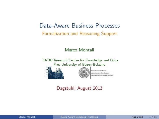 Data-Aware Business Processes Formalization and Reasoning Support Marco Montali KRDB Research Centre for Knowledge and Dat...