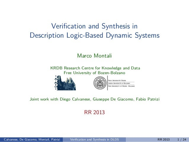 Verification and Synthesis in Description Logic-Based Dynamic Systems Marco Montali KRDB Research Centre for Knowledge and ...