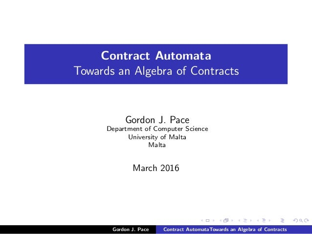 Contract Automata Towards an Algebra of Contracts Gordon J. Pace Department of Computer Science University of Malta Malta ...