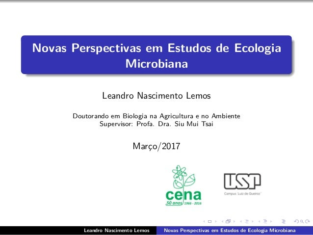 Novas Perspectivas em Estudos de Ecologia Microbiana Leandro Nascimento Lemos Doutorando em Biologia na Agricultura e no A...