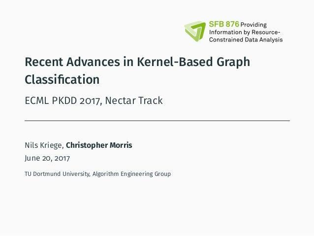 Recent Advances in Kernel-Based Graph Classification ECML PKDD 2017, Nectar Track Nils Kriege, Christopher Morris June 20, ...