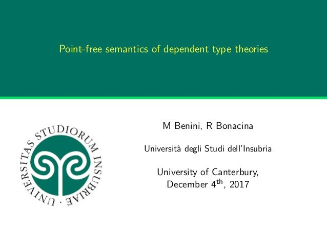 Point-free semantics of dependent type theories M Benini, R Bonacina Università degli Studi dell'Insubria University of Ca...