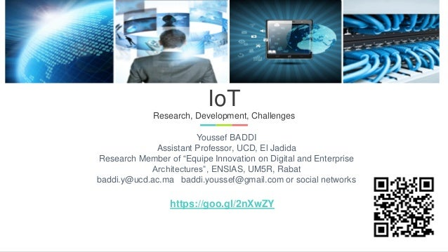"IoT Research, Development, Challenges Youssef BADDI Assistant Professor, UCD, El Jadida Research Member of ""Equipe Innovat..."