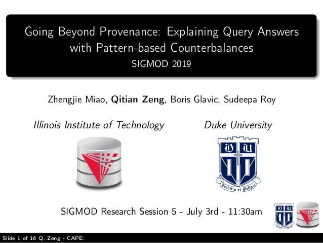 Going Beyond Provenance: Explaining Query Answers with Pattern-based Counterbalances SIGMOD 2019 Zhengjie Miao, Qitian Zen...
