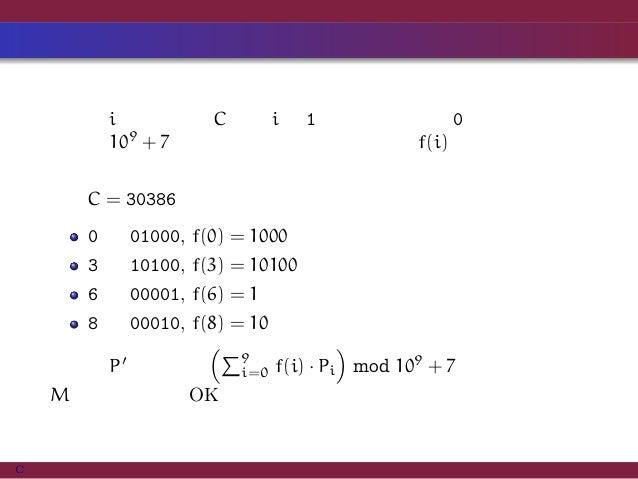 考察 各数字 i について,C 中の i を 1 に,それ以外を 0 に置き換えた ものを 109 + 7 で割った余りを求め,これを f(i) としてメモして おく. 例:C = 30386 0 → 01000, f(0) = 1000 3 ...