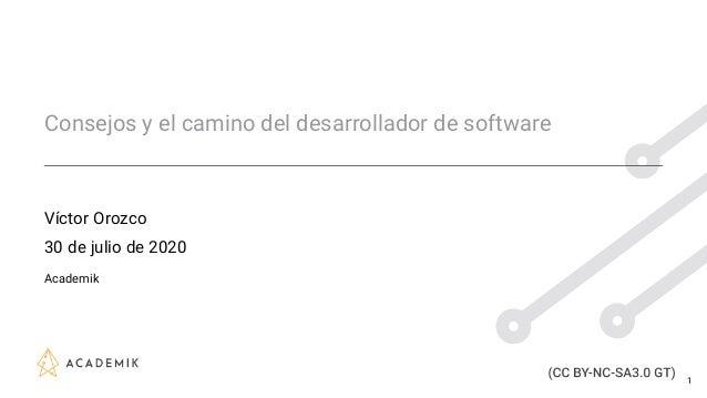 Consejos y el camino del desarrollador de software Víctor Orozco 30 de julio de 2020 Academik 1