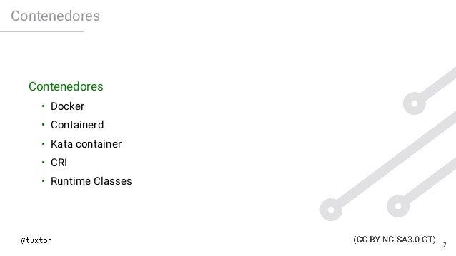 Contenedores Contenedores • Docker • Containerd • Kata container • CRI • Runtime Classes 7
