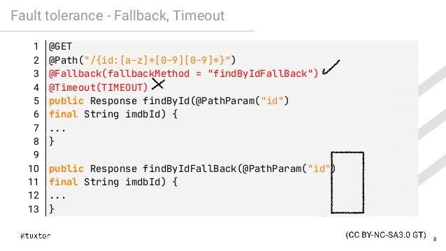 "Fault tolerance - Fallback, Timeout 1 @GET 2 @Path(""/{id:[a-z]*[0-9][0-9]*}"") 3 @Fallback(fallbackMethod = ""findByIdFallBa..."