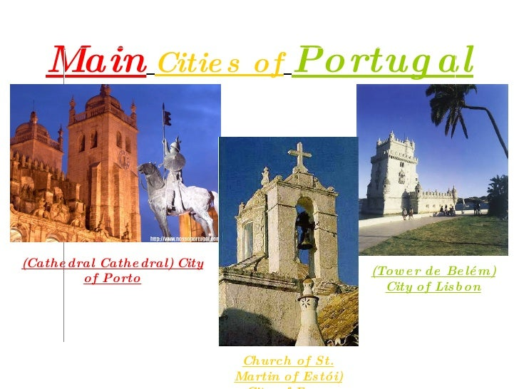 Main   Cities of   Portugal (Cathedral Cathedral) City of Porto (Tower de Belém) City of Lisbon Church of St. Martin of Es...