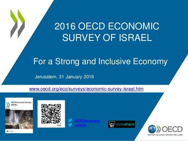 www.oecd.org/eco/surveys/economic-survey-israel.htm 2016 OECD ECONOMIC SURVEY OF ISRAEL For a Strong and Inclusive Economy...
