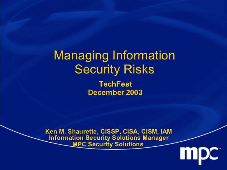 Managing Information Security Risks Ken M. Shaurette, CISSP, CISA, CISM, IAM Information Security Solutions Manager MPC Se...