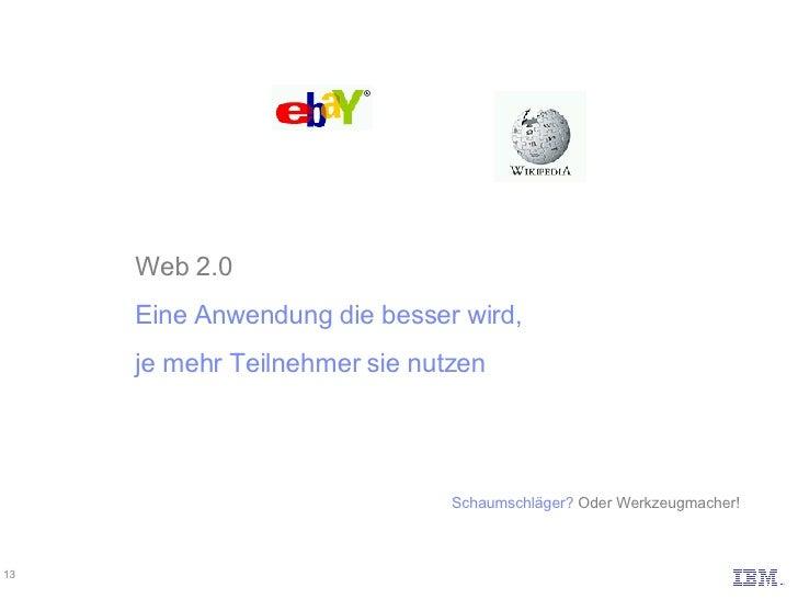 Web 2.0 Eine Anwendung die besser wird, je mehr Teilnehmer sie nutzen Schaumschläger? Oder Werkzeugmacher!