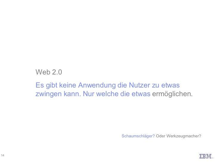 Web 2.0 Es gibt keine Anwendung die Nutzer zu etwas zwingen kann. Nur welche die etwas  ermöglichen. Schaumschläger? Oder...