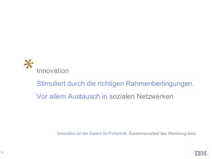 Innovation Stimuliert durch die richtigen Rahmenbedingungen.  Vor allem Austausch in  sozialen Netzwerken Innovation ist d...