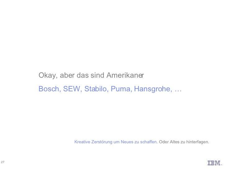Okay, aber das sind Amerikaner Bosch, SEW, Stabilo, Puma, Hansgrohe, … Kreative Zerstörung um Neues zu schaffen.  Oder Alt...