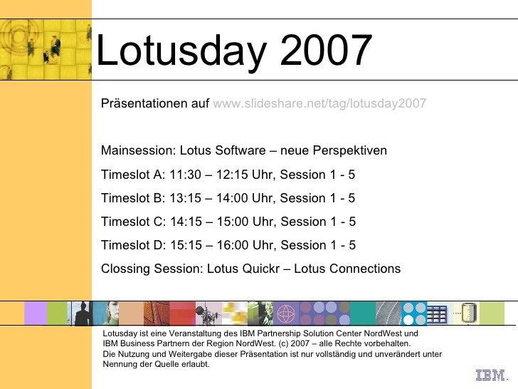 Lotusday 2007 Lotusday ist eine Veranstaltung des IBM Partnership Solution Center NordWest und  IBM Business Partnern der ...